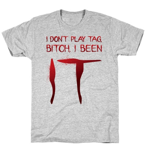 I Don't Play Tag, Bitch, I Been IT Parody T-Shirt