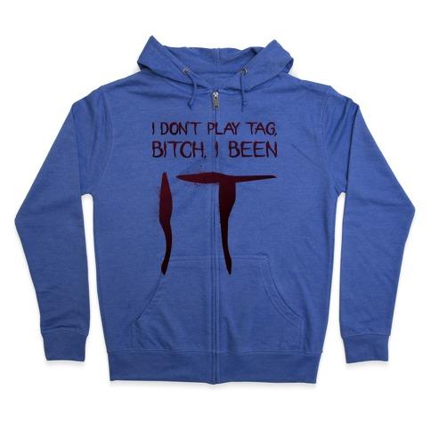 I Don't Play Tag, Bitch, I Been IT Parody Zip Hoodie