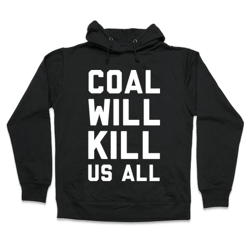Coal Will Kill Us All Hooded Sweatshirt