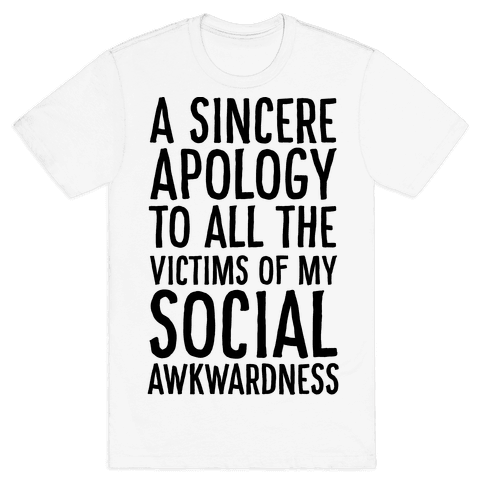 A Sincere Apology To All The Victims Of My Social Awkwardness  Mens T-Shirt