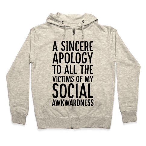 A Sincere Apology To All The Victims Of My Social Awkwardness  Zip Hoodie