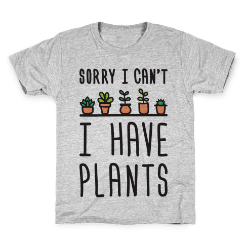 Sorry I Can't I Have Plants Kids T-Shirt