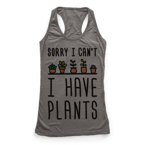 Sorry I Can't I Have Plants Racerback Tank Top