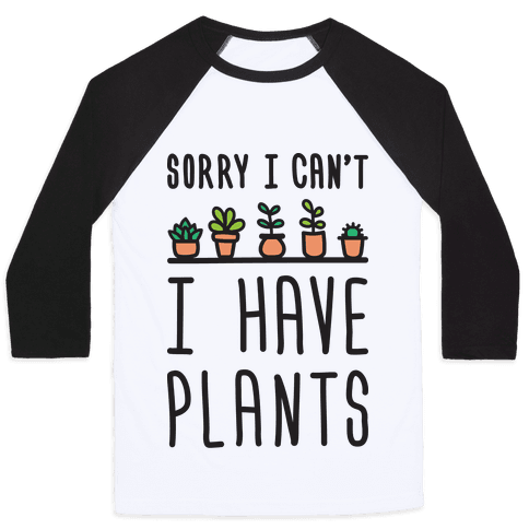 Sorry I Cant I Have Plants