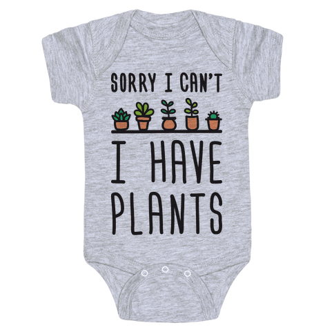 Sorry I Can't I Have Plants Baby Onesy