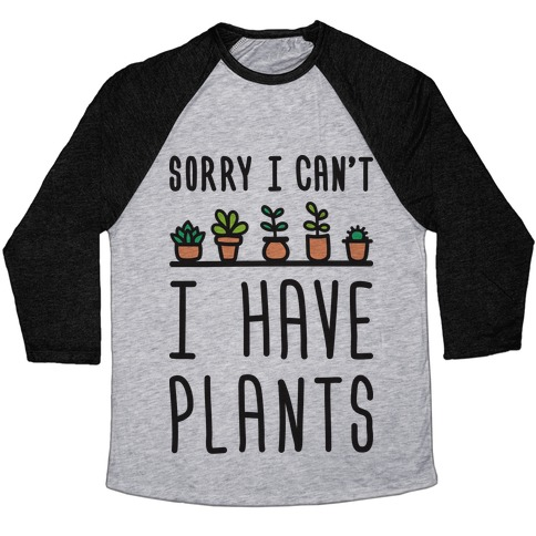Sorry I Can't I Have Plants Baseball Tee