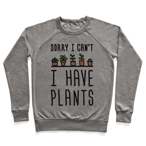 Sorry I Can't I Have Plants Pullover