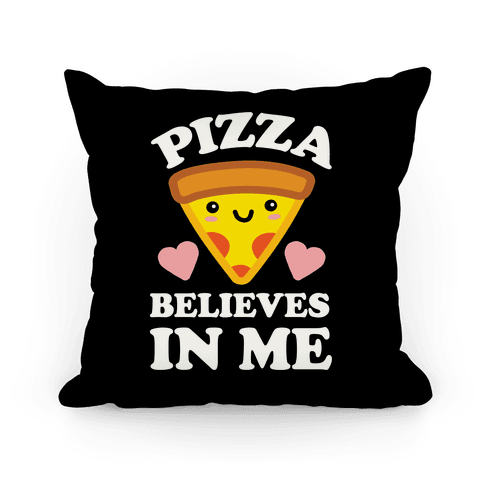 Pizza Believes In Me Pillow