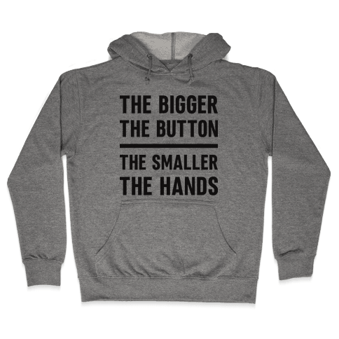 The Bigger The Button The Smaller The Hands Hooded Sweatshirt
