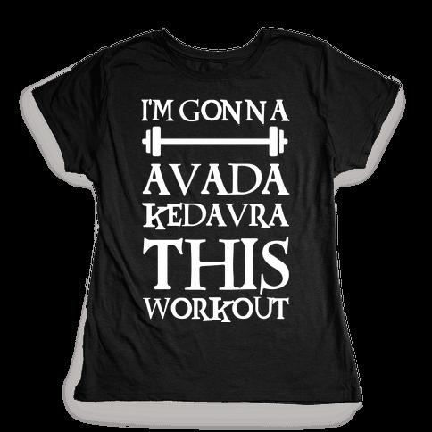 I'm Gonna Avada Kedavra This Workout Womens T-Shirt