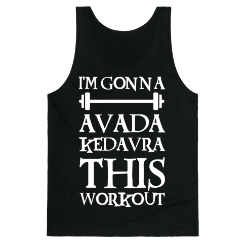 I'm Gonna Avada Kedavra This Workout Tank Top