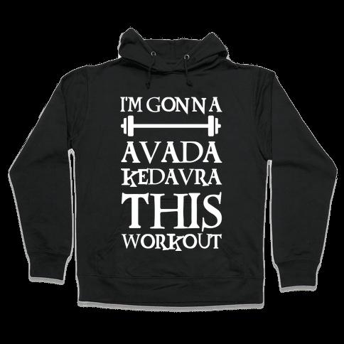 I'm Gonna Avada Kedavra This Workout Hooded Sweatshirt