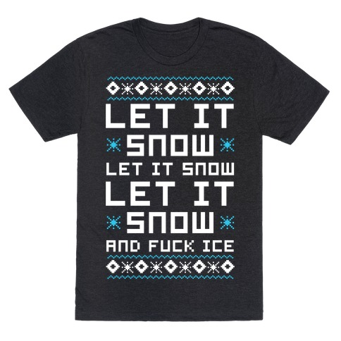 Let It Snow and F*** Ice T-Shirt