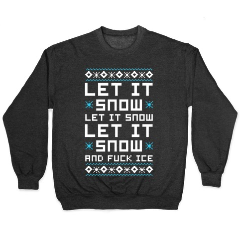 Let It Snow and F*** Ice Pullover