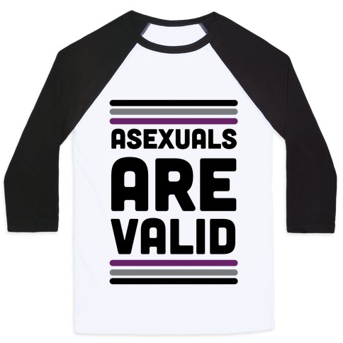 Asexuals are Valid Baseball Tee