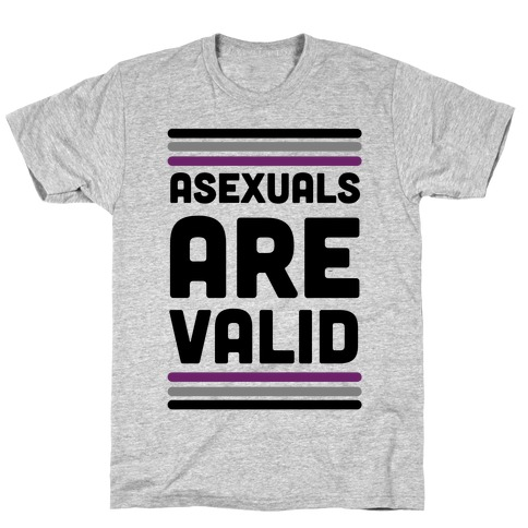 Asexuals are Valid T-Shirt