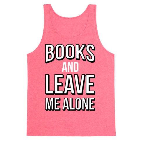 Books And Leave Me Alone Tank Top