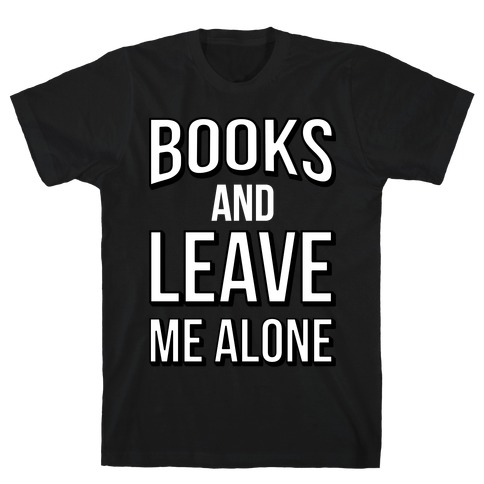 Books And Leave Me Alone T-Shirt