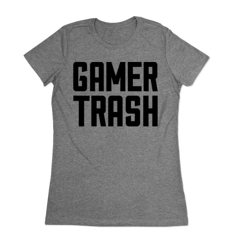 Gamer Trash Womens T-Shirt