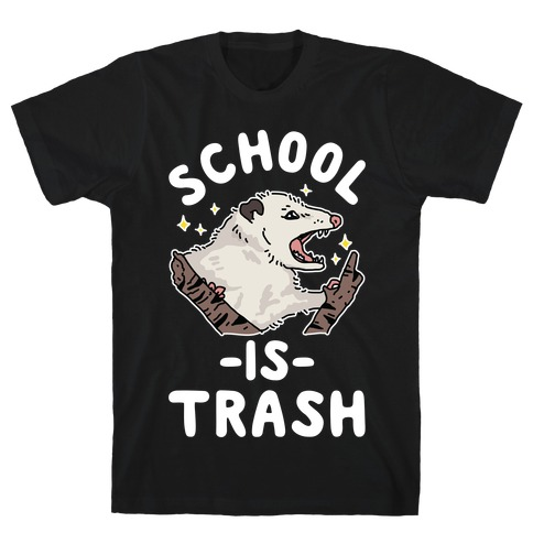 School Is Trash Opossum T-Shirt