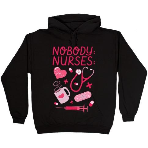 Nobody: Nurses: NURSE THINGS Hooded Sweatshirt