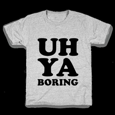 Uh Ya Boring Kids T-Shirt