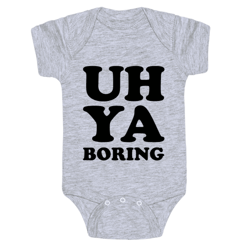 Uh Ya Boring Baby Onesy