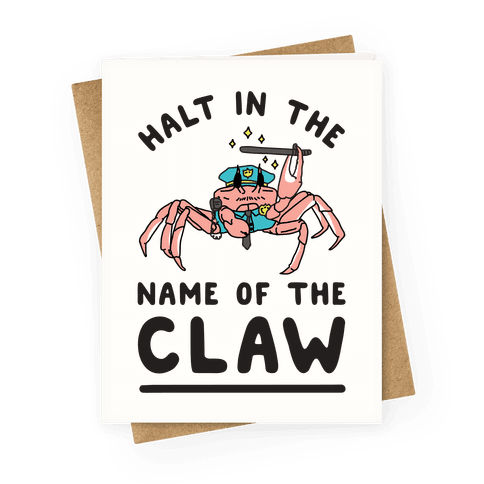 Halt in the Name of The Claw Greeting Card