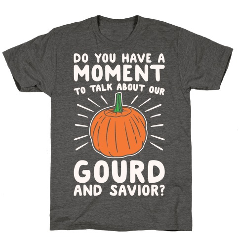 Do You Have A Moment To Talk About Our Gourd and Savior White Print T-Shirt