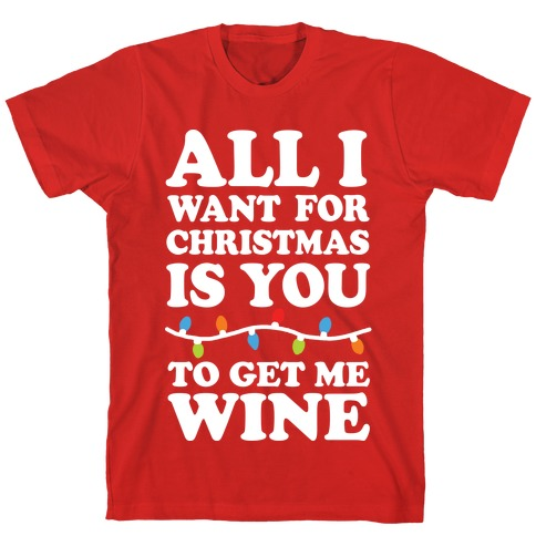 All I Want For Christmas Is You Original.All I Want For Christmas Is You To Get Me Wine T Shirt Lookhuman