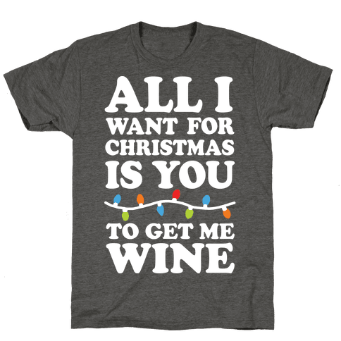 All I Want For Christmas Is You To Get Me Wine Mens/Unisex T-Shirt