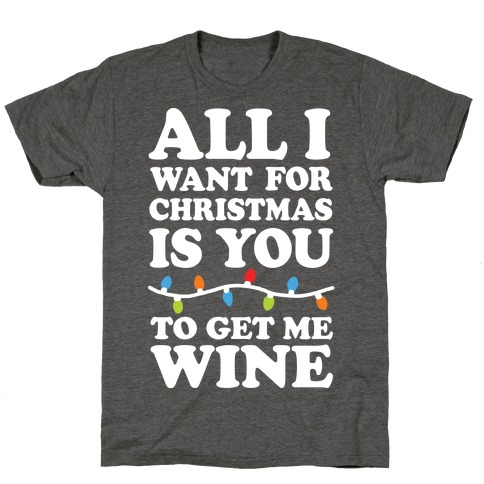 All I Want For Christmas Is You To Get Me Wine T-Shirt