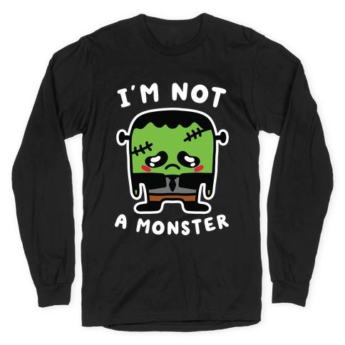 I'm Not a Monster Long Sleeve T-Shirt