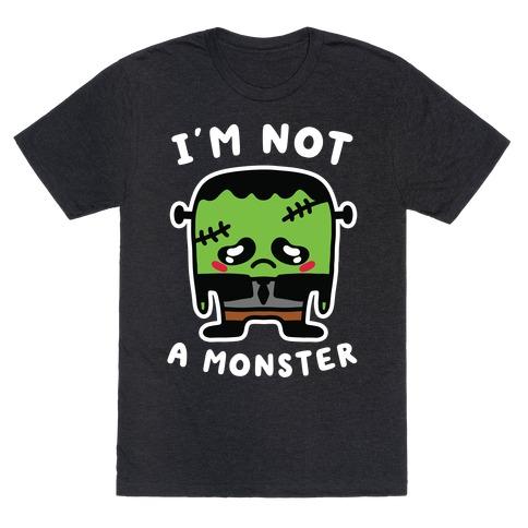 I'm Not a Monster T-Shirt