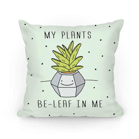 My Plants Be-Leaf In Me Pillow