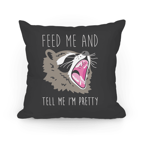 Feed Me And Tell Me I'm Pretty Raccoon Pillow
