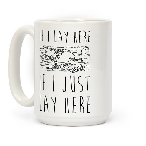 If I Lay Here If I Just Lay Here Ophelia Coffee Mug