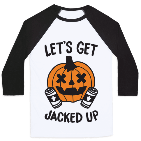 Let's Get Jacked Up Baseball Tee