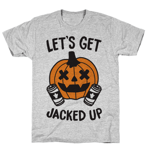 Let's Get Jacked Up Mens T-Shirt