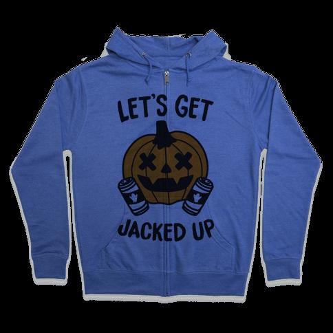 Let's Get Jacked Up Zip Hoodie