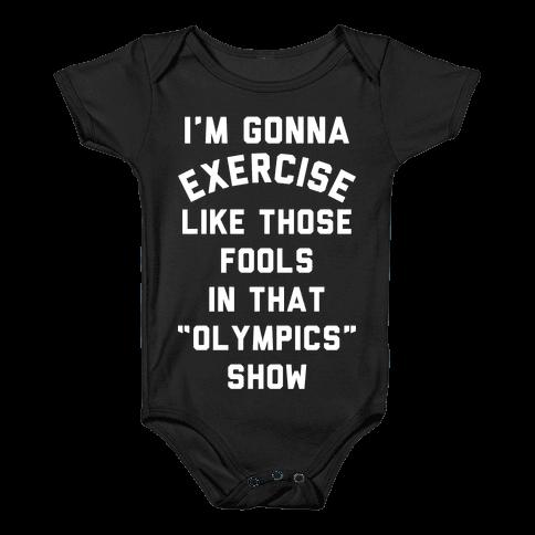 I'm Going To Exercise Like Those Fools Baby Onesy