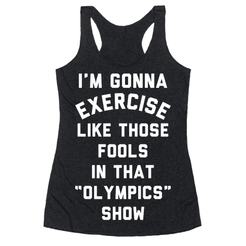I'm Going To Exercise Like Those Fools Racerback Tank Top