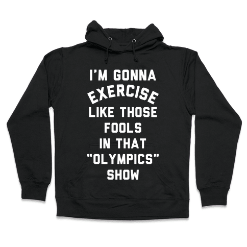 I'm Going To Exercise Like Those Fools Hooded Sweatshirt