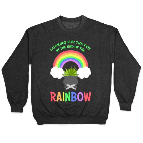 Looking For Pot At The End Of The Rainbow Pullover