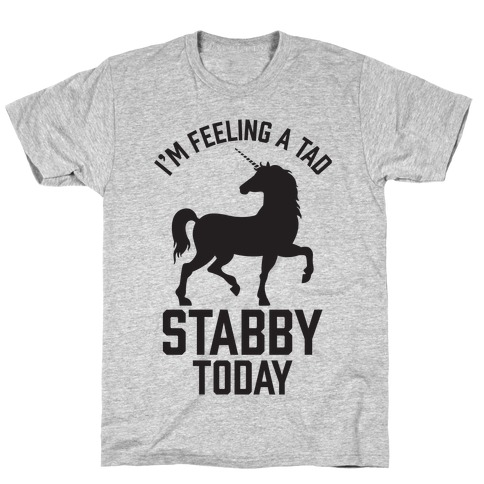 I'm Feeling a Tad Stabby Today Mens T-Shirt