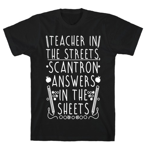 Teacher In The Streets, Scantron Answers In the Sheets T-Shirt