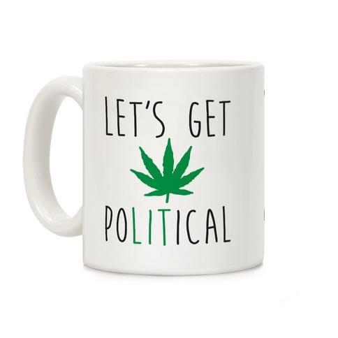 Let's Get PoLITical Weed Coffee Mug