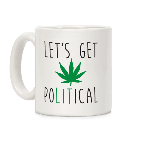 Let's Get PoLITical Weed Coffee Mug