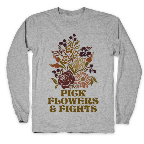 Pick Flowers & Fights Long Sleeve T-Shirt