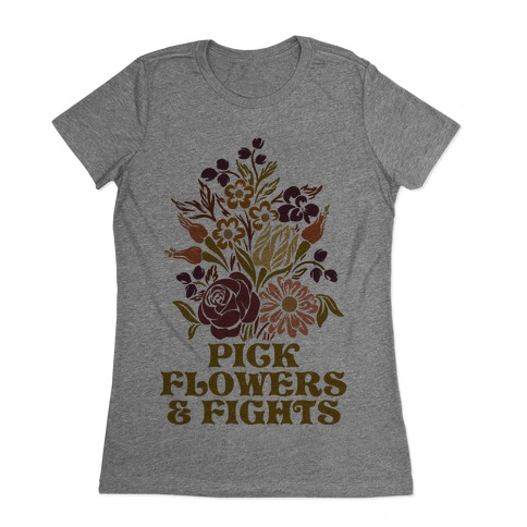 Pick Flowers & Fights Womens T-Shirt